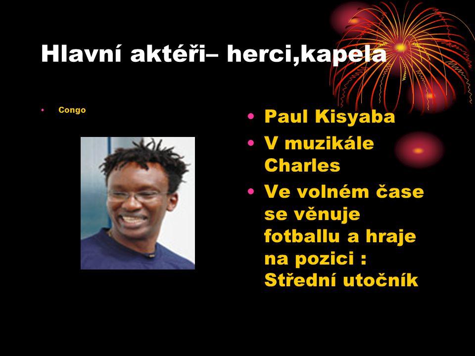 Hlavní aktéři– herci,kapela Congo Paul Kisyaba V muzikále Charles Ve volném čase se věnuje fotballu a hraje na pozici : Střední utočník