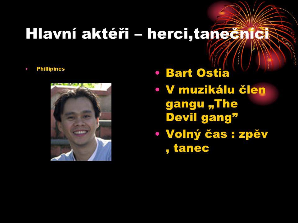 "Hlavní aktéři – herci,tanečníci Phillipines Bart Ostia V muzikálu člen gangu ""The Devil gang Volný čas : zpěv, tanec"