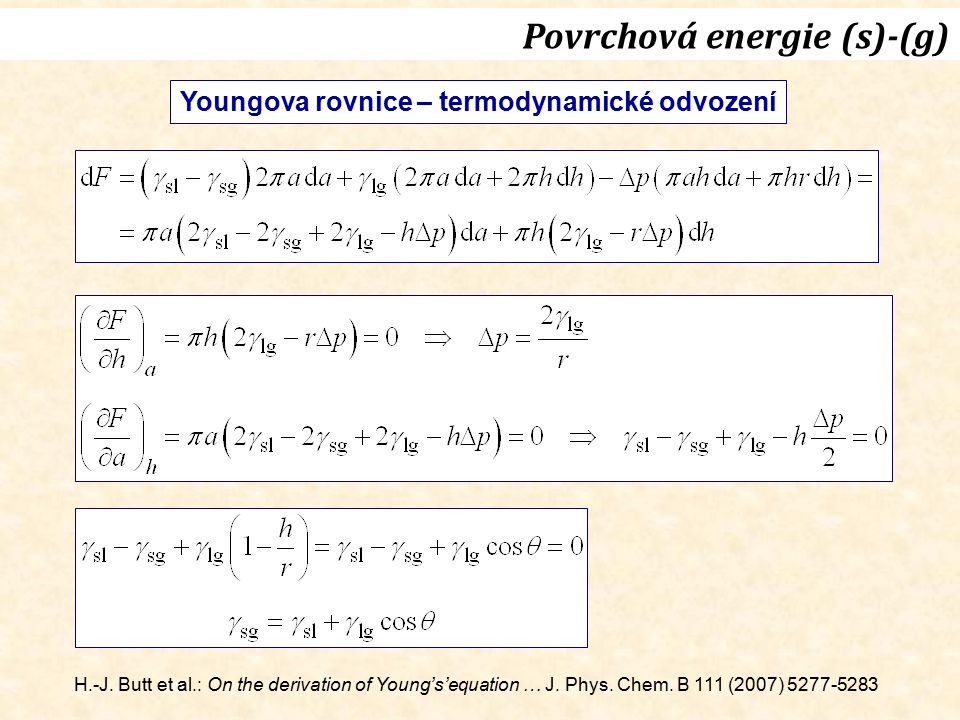 Povrchová energie (s)-(g) Youngova rovnice – termodynamické odvození H.-J. Butt et al.: On the derivation of Young's'equation … J. Phys. Chem. B 111 (
