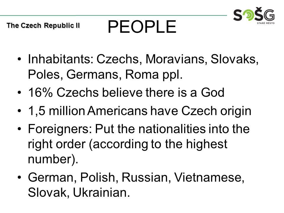 PEOPLE Inhabitants: Czechs, Moravians, Slovaks, Poles, Germans, Roma ppl.