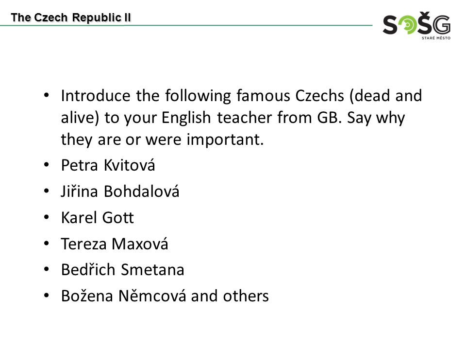 Introduce the following famous Czechs (dead and alive) to your English teacher from GB.