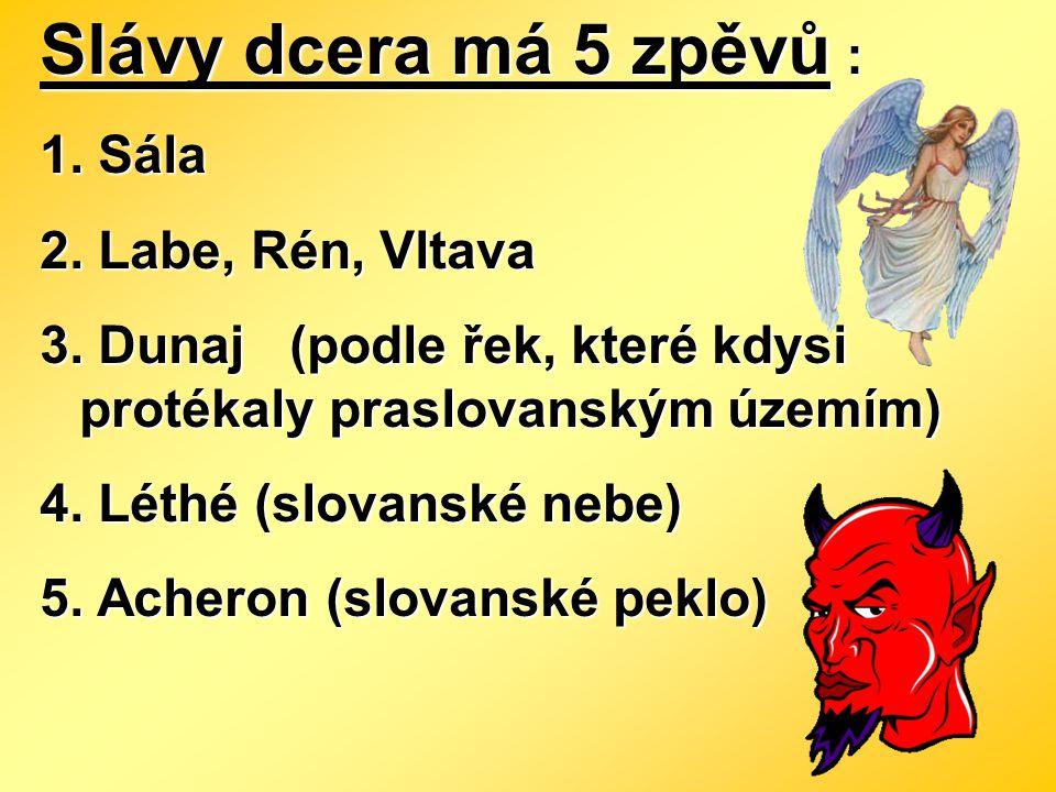 Slávy dcera má 5 zpěvů : 1. Sála 2. Labe, Rén, Vltava 3. Dunaj (podle řek, které kdysi protékaly praslovanským územím) 4. Léthé (slovanské nebe) 5. Ac