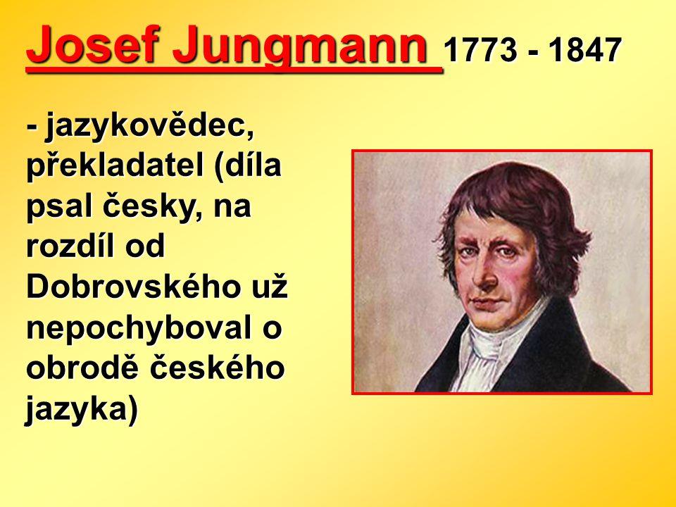 - 30 let sestavoval se svými spolupracovníky Slovník česko- německý - má 5 dílů a 120 000 slov … je to první dochované dílo zpracovávající veškerou slovní zásobu českého jazyka