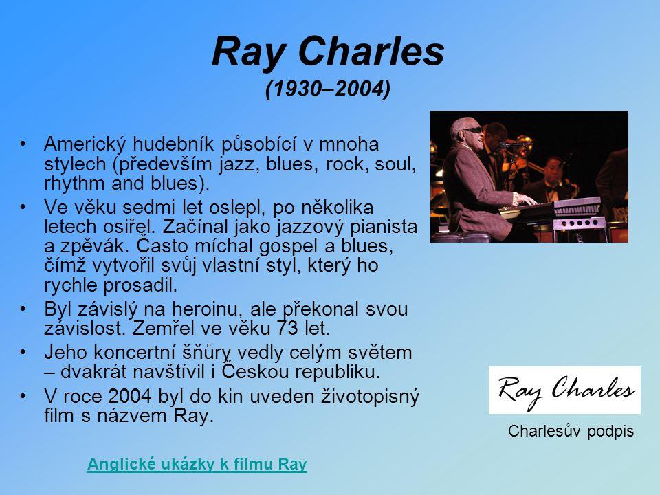 Ray Charles (1930–2004) Americký hudebník působící v mnoha stylech (především jazz, blues, rock, soul, rhythm and blues). Ve věku sedmi let oslepl, po
