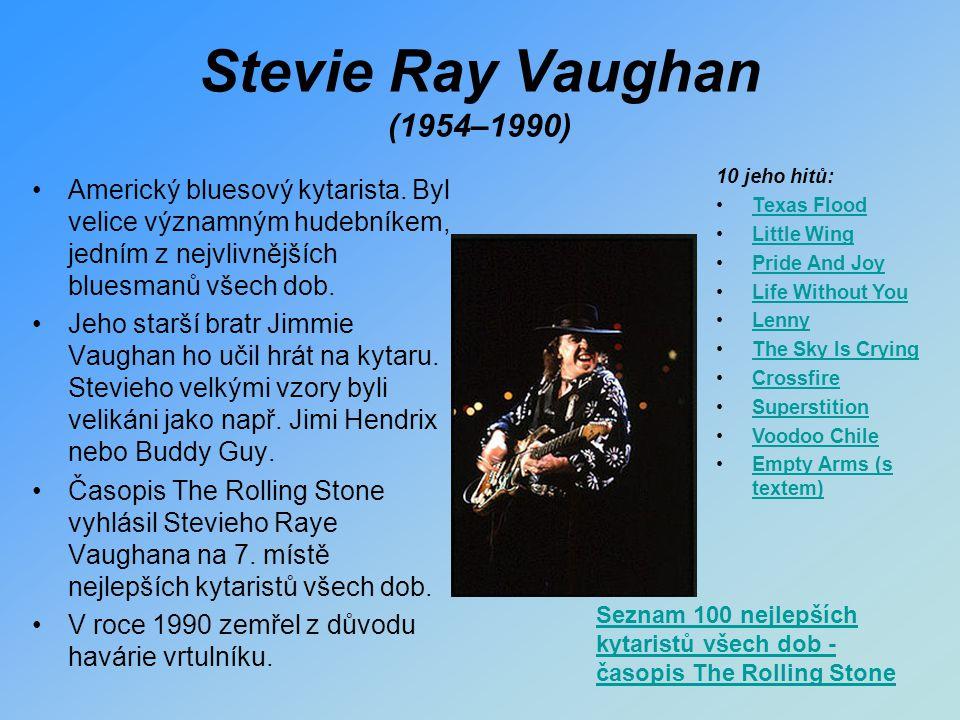 Stevie Ray Vaughan (1954–1990) Americký bluesový kytarista. Byl velice významným hudebníkem, jedním z nejvlivnějších bluesmanů všech dob. Jeho starší