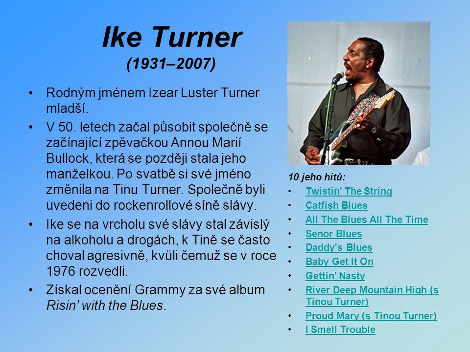 Ike Turner (1931–2007) Rodným jménem Izear Luster Turner mladší. V 50. letech začal působit společně se začínající zpěvačkou Annou Marií Bullock, kter