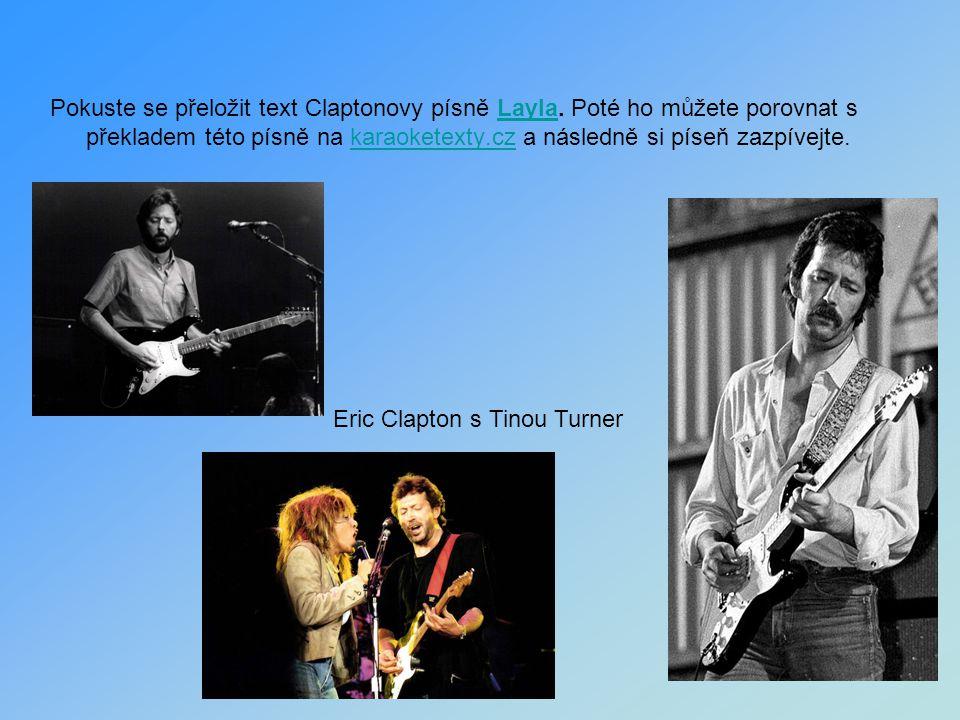 Pokuste se přeložit text Claptonovy písně Layla. Poté ho můžete porovnat s překladem této písně na karaoketexty.cz a následně si píseň zazpívejte.Layl