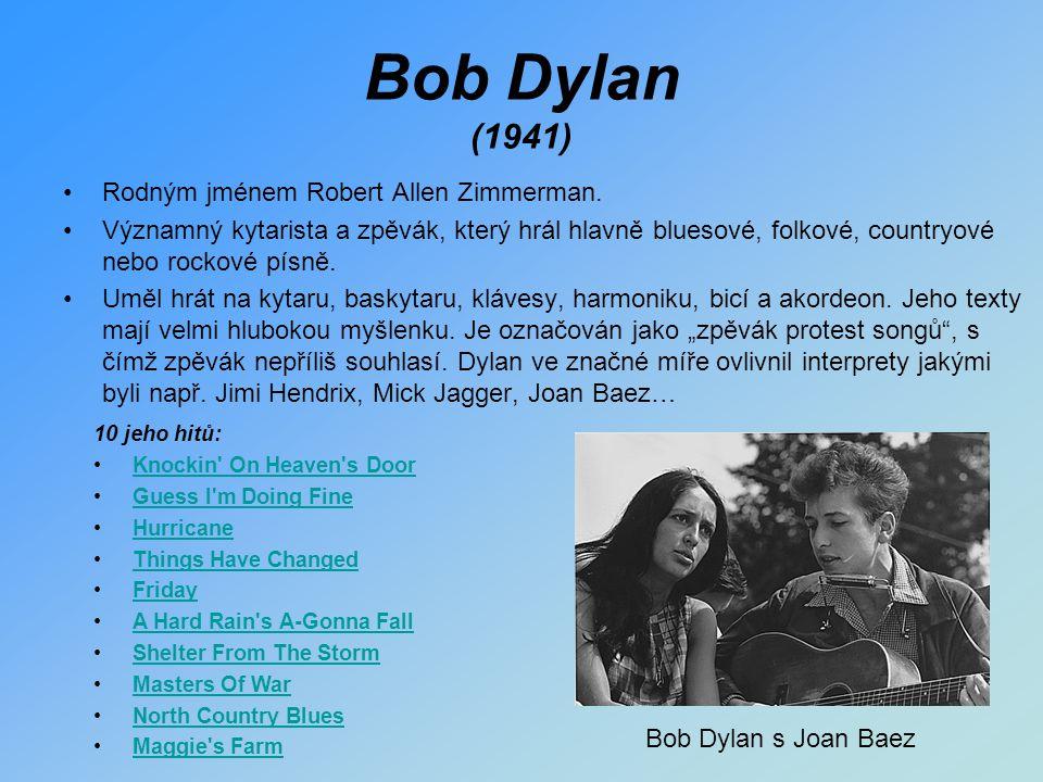 Bob Dylan (1941) Rodným jménem Robert Allen Zimmerman. Významný kytarista a zpěvák, který hrál hlavně bluesové, folkové, countryové nebo rockové písně