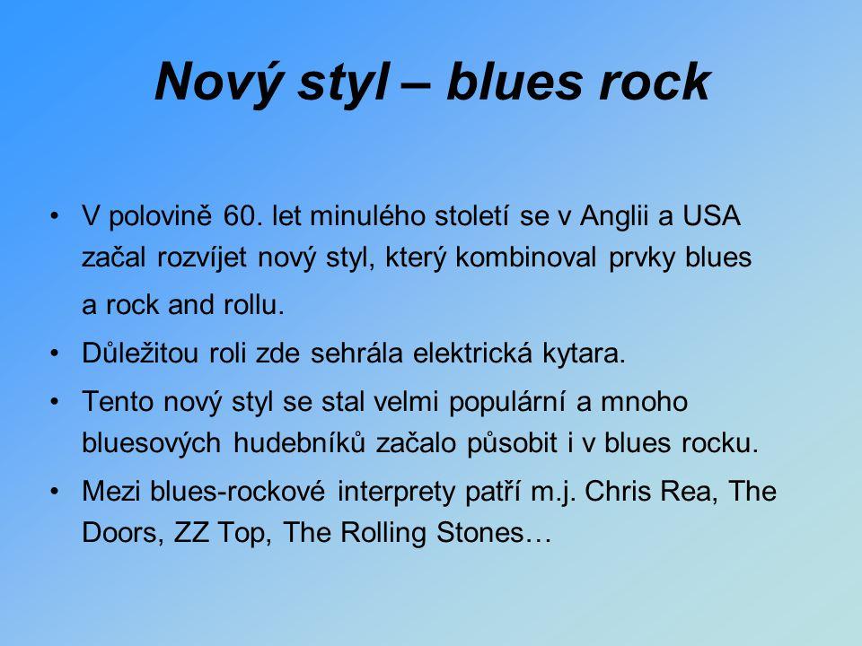 Nový styl – blues rock V polovině 60. let minulého století se v Anglii a USA začal rozvíjet nový styl, který kombinoval prvky blues a rock and rollu.
