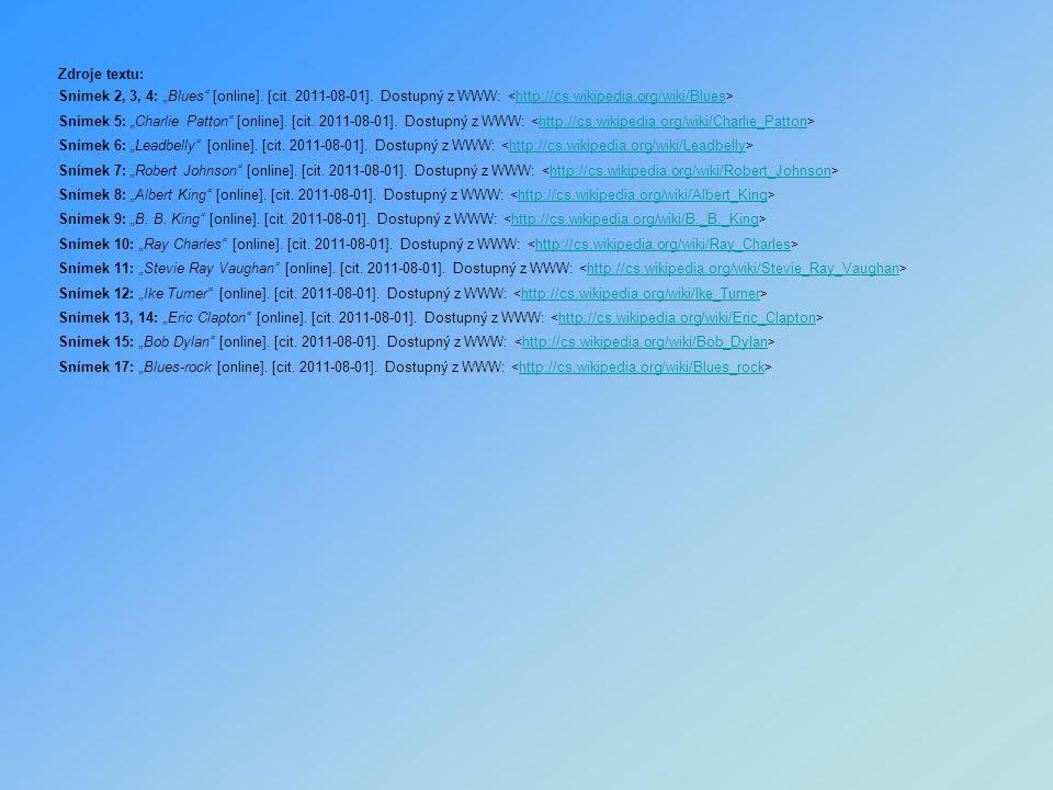 """Zdroje textu: Snímek 2, 3, 4: """"Blues"""" [online]. [cit. 2011-08-01]. Dostupný z WWW: http://cs.wikipedia.org/wiki/Blues Snímek 5: """"Charlie Patton"""" [onli"""