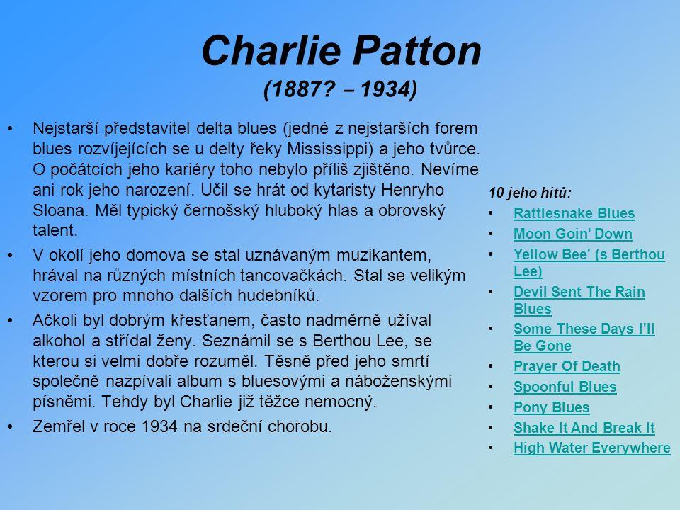 Charlie Patton (1887? ‒ 1934) Nejstarší představitel delta blues (jedné z nejstarších forem blues rozvíjejících se u delty řeky Mississippi) a jeho tv