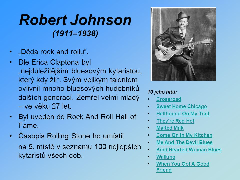 """Robert Johnson (1911–1938) """"Děda rock and rollu"""". Dle Erica Claptona byl """"nejdůležitějším bluesovým kytaristou, který kdy žil"""". Svým velikým talentem"""