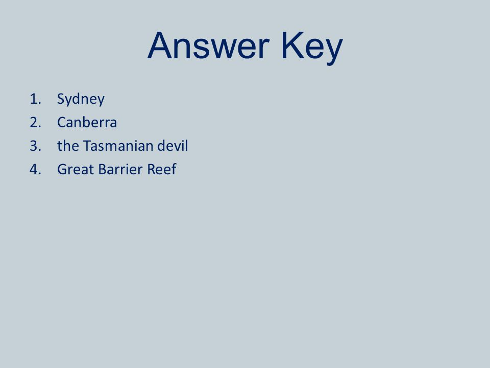 Answer Key 1.Sydney 2.Canberra 3.the Tasmanian devil 4.Great Barrier Reef