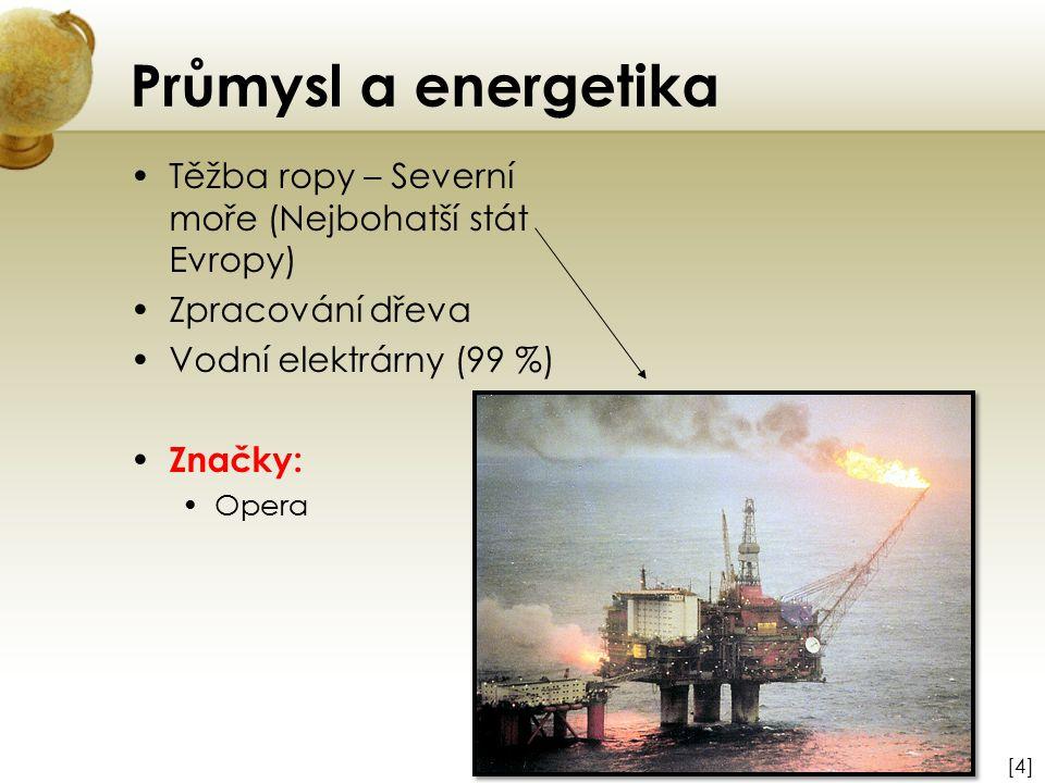 Průmysl a energetika Těžba ropy – Severní moře (Nejbohatší stát Evropy) Zpracování dřeva Vodní elektrárny (99 %) Značky: Opera [4][4]
