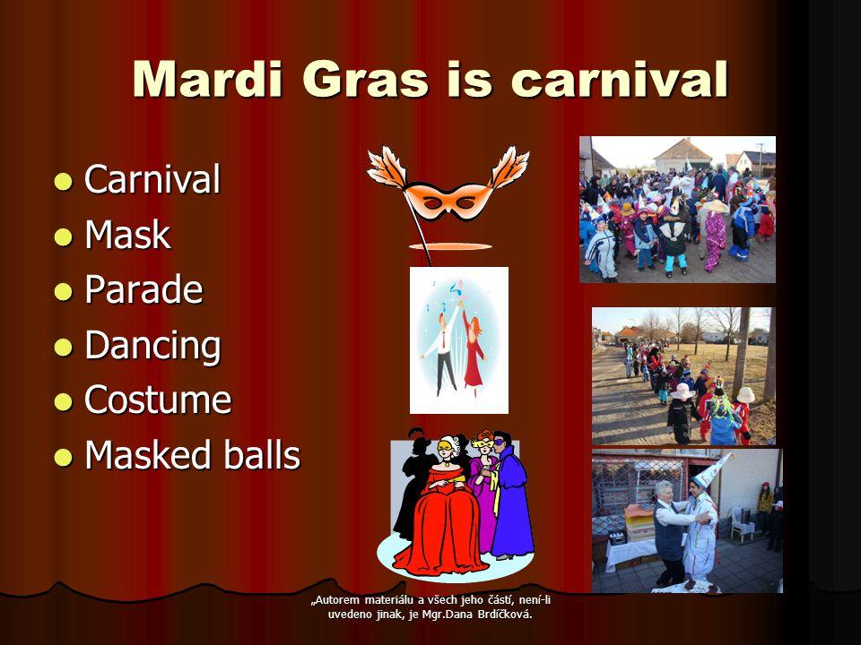 """Mardi Gras is carnival Carnival Carnival Mask Mask Parade Parade Dancing Dancing Costume Costume Masked balls Masked balls """"Autorem materiálu a všech jeho částí, není-li uvedeno jinak, je Mgr.Dana Brdíčková."""