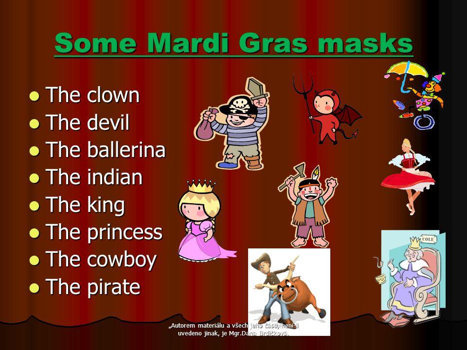 """Some Mardi Gras masks The clown The clown The devil The devil The ballerina The ballerina The indian The indian The king The king The princess The princess The cowboy The cowboy The pirate The pirate """"Autorem materiálu a všech jeho částí, není-li uvedeno jinak, je Mgr.Dana Brdíčková."""