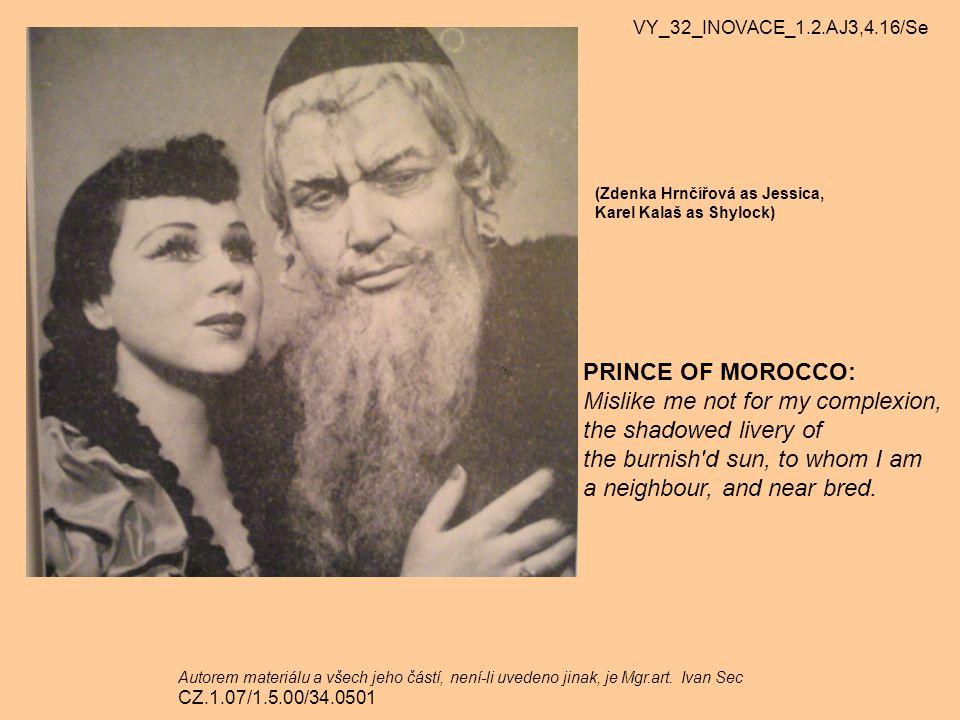 (Zdenka Hrnčířová as Jessica, Karel Kalaš as Shylock) PRINCE OF MOROCCO: Mislike me not for my complexion, the shadowed livery of the burnish'd sun, t