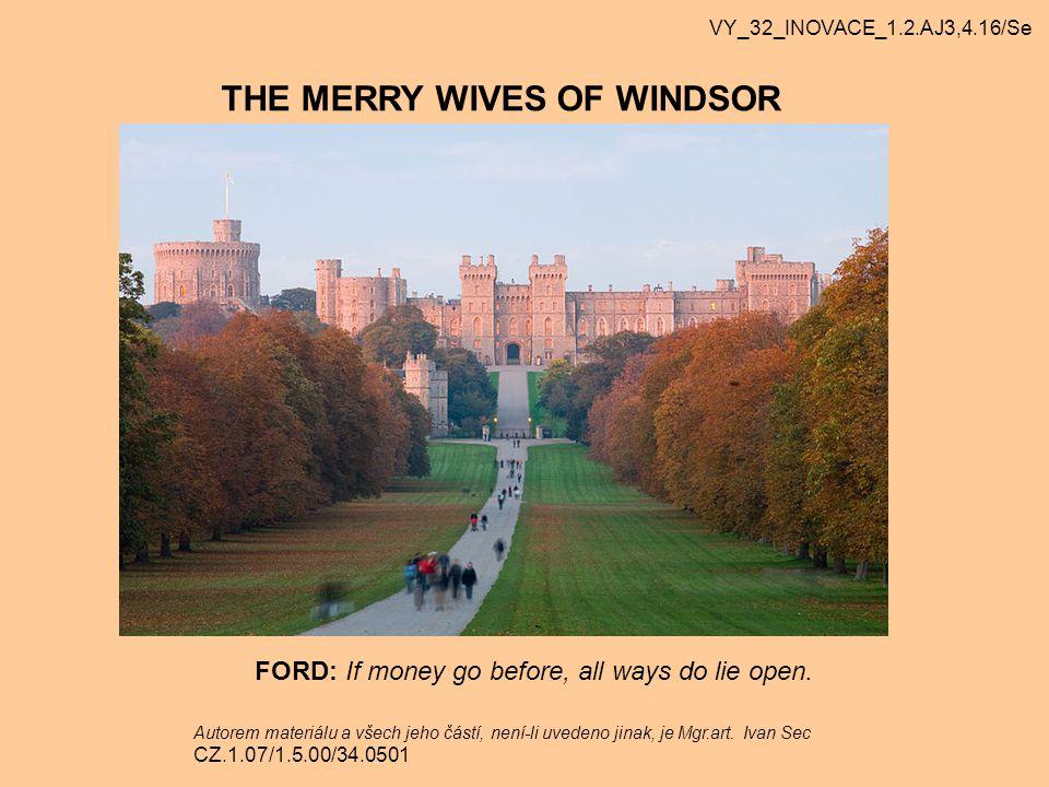 THE MERRY WIVES OF WINDSOR FORD: If money go before, all ways do lie open. VY_32_INOVACE_1.2.AJ3,4.16/Se Autorem materiálu a všech jeho částí, není-li