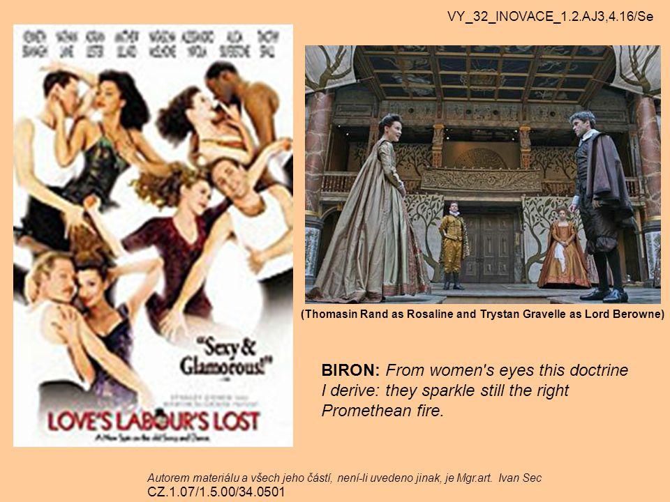 BIRON: From women's eyes this doctrine I derive: they sparkle still the right Promethean fire. VY_32_INOVACE_1.2.AJ3,4.16/Se Autorem materiálu a všech