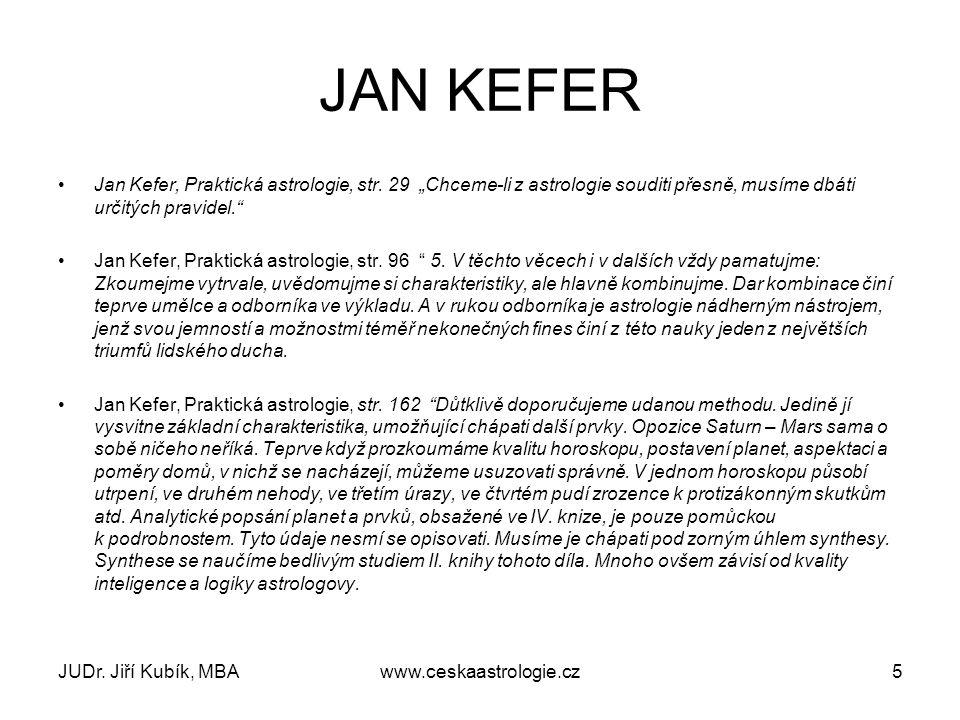 """JAN KEFER Jan Kefer, Praktická astrologie, str. 29 """"Chceme-li z astrologie souditi přesně, musíme dbáti určitých pravidel."""" Jan Kefer, Praktická astro"""