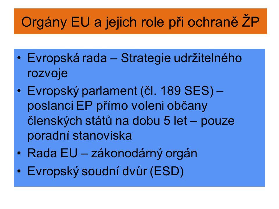Orgány EU a jejich role při ochraně ŽP Evropská rada – Strategie udržitelného rozvoje Evropský parlament (čl. 189 SES) – poslanci EP přímo voleni obča