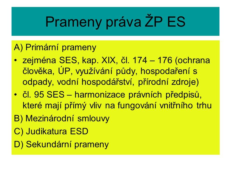 Prameny práva ŽP ES A) Primární prameny zejména SES, kap. XIX, čl. 174 – 176 (ochrana člověka, ÚP, využívání půdy, hospodaření s odpady, vodní hospodá