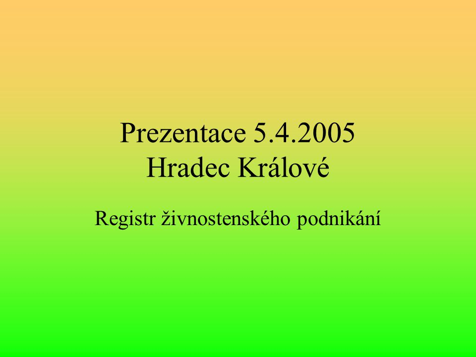 Prezentace 5.4.2005 Hradec Králové Registr živnostenského podnikání