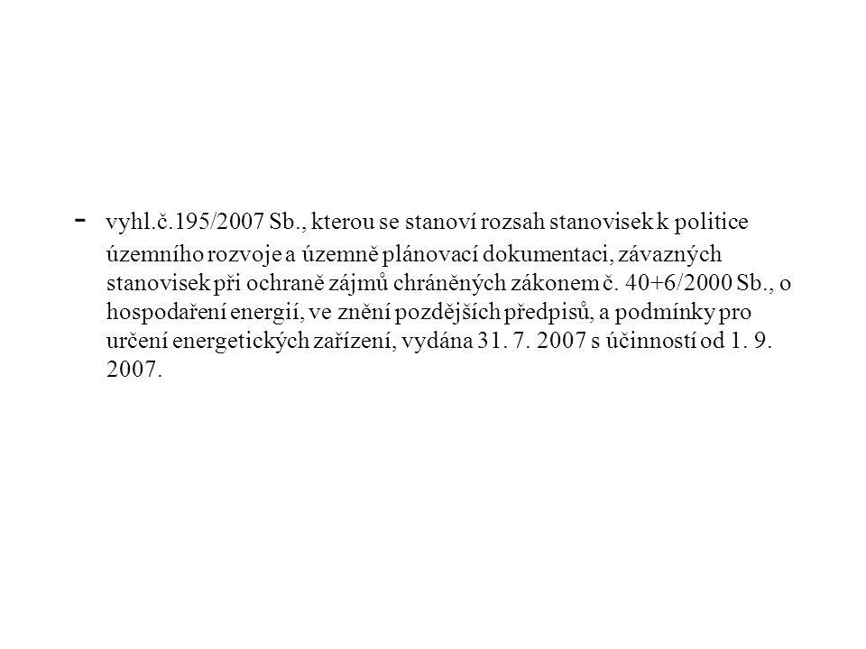 - vyhl.č.195/2007 Sb., kterou se stanoví rozsah stanovisek k politice územního rozvoje a územně plánovací dokumentaci, závazných stanovisek při ochran