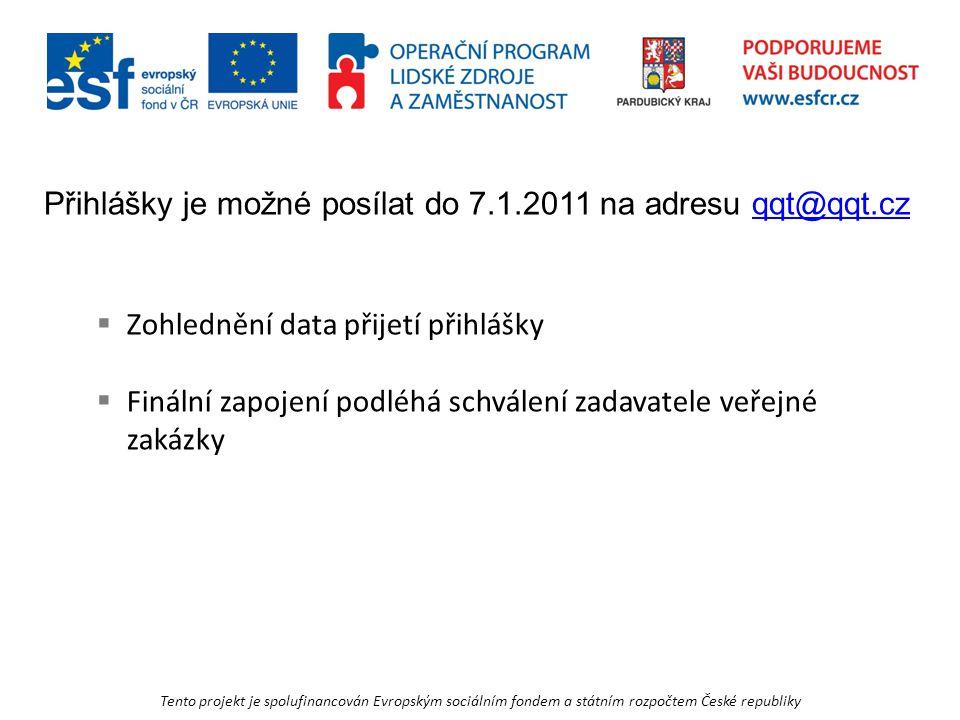 Tento projekt je spolufinancován Evropským sociálním fondem a státním rozpočtem České republiky Přihlášky je možné posílat do 7.1.2011 na adresu qqt@qqt.czqqt@qqt.cz  Zohlednění data přijetí přihlášky  Finální zapojení podléhá schválení zadavatele veřejné zakázky
