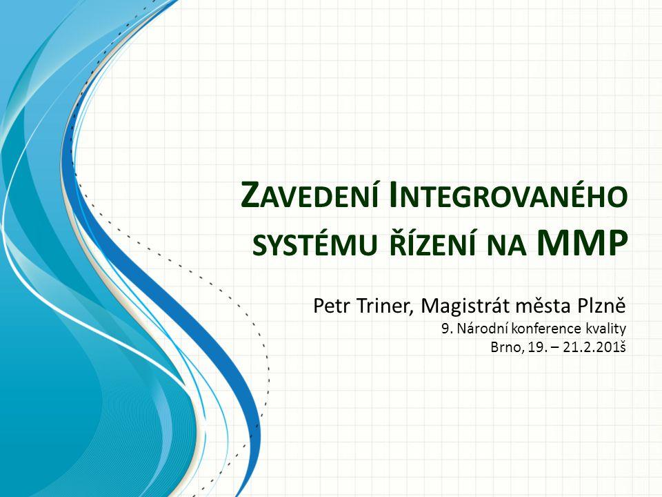 Z AVEDENÍ I NTEGROVANÉHO SYSTÉMU ŘÍZENÍ NA MMP Petr Triner, Magistrát města Plzně 9.
