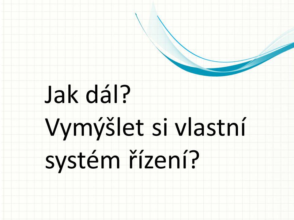 Jak dál? Vymýšlet si vlastní systém řízení?