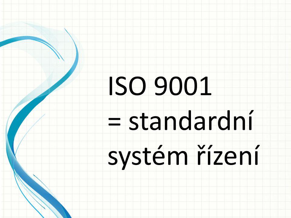 ISO 9001 = standardní systém řízení