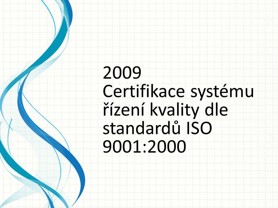 2009 Certifikace systému řízení kvality dle standardů ISO 9001:2000