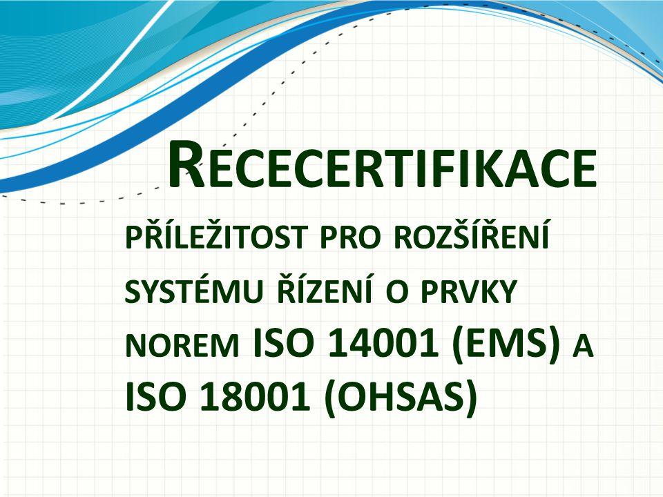 R ECECERTIFIKACE PŘÍLEŽITOST PRO ROZŠÍŘENÍ SYSTÉMU ŘÍZENÍ O PRVKY NOREM ISO 14001 (EMS) A ISO 18001 (OHSAS)