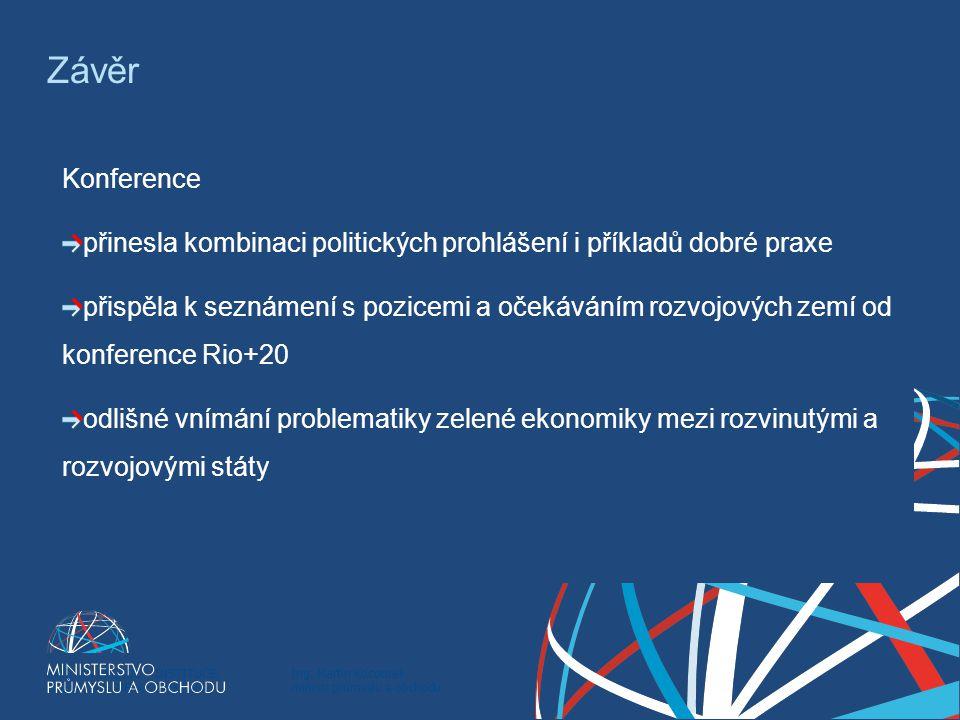 Ing. Martin Kocourek ministr průmyslu a obchodu ZPĚT NA VRCHOL – INSTITUCE, INOVACE A INFRASTRUKTURA Závěr Konference přinesla kombinaci politických p