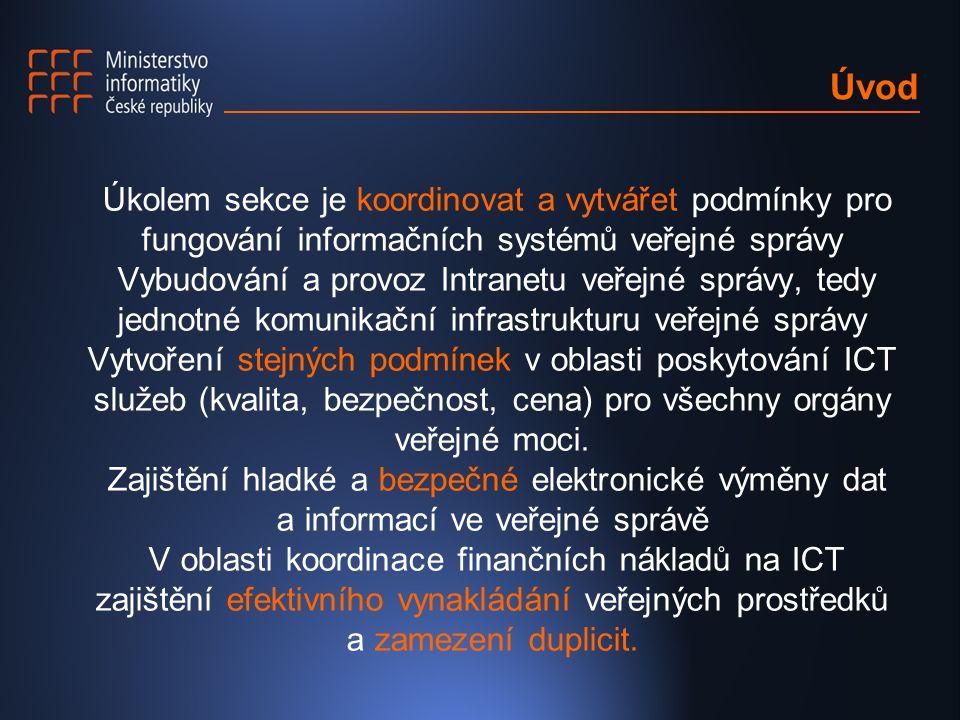 Úvod Úkolem sekce je koordinovat a vytvářet podmínky pro fungování informačních systémů veřejné správy Vybudování a provoz Intranetu veřejné správy, t