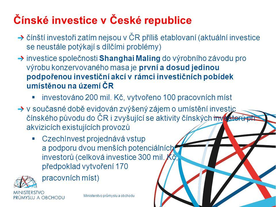 Ministerstvo průmyslu a obchodu Čínské investice v České republice čínští investoři zatím nejsou v ČR příliš etablovaní (aktuální investice se neustál