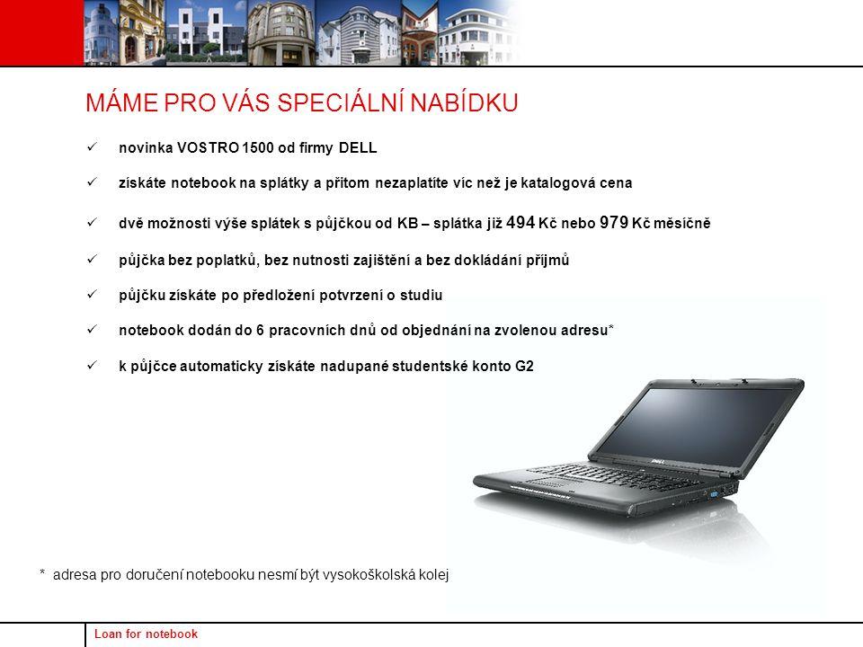 Loan for notebook DELL Vostro 1500 CPU Intel Core 2 Duo T7250 (2,00 GHz, 800 MHz, 2 MB L2) LCD 15,4 WXGA 1280 x 800 Integrovaná web kamera 2mpx Grafická karta nVidia GeForce Go 8400M GS (128MB VRAM) 1 GB DDR2 RAM 667 MHz 80GB SATA2 HDD Optická mechanika DVD+/-RW DL Dell Wireless 1390 b/g Dell Bluetooth 355 Windows Vista Home Basic CZ Záruka 2 roky NBD (= servisní zásah na místě u zákazníka v následující pracovní den) Sazebníková cena notebooku 34 513 Kč fyzicky si lze notebook prohlédnout na vybraných pobočkách Komerční banky PARAMETRY NOTEBOOKU