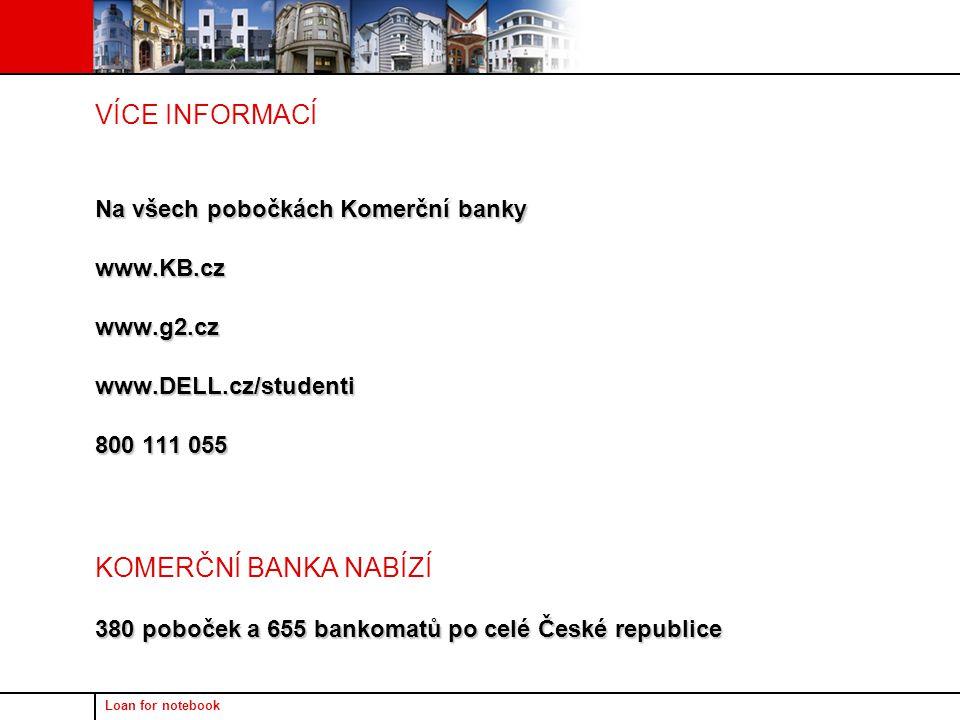 Loan for notebook VÍCE INFORMACÍ Na všech pobočkách Komerční banky www.KB.czwww.g2.czwww.DELL.cz/studenti 800 111 055 KOMERČNÍ BANKA NABÍZÍ 380 poboček a 655 bankomatů po celé České republice