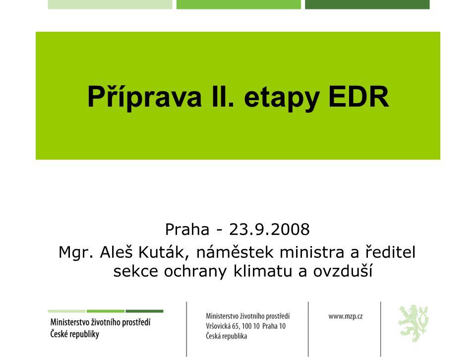 Příprava II. etapy EDR Praha - 23.9.2008 Mgr. Aleš Kuták, náměstek ministra a ředitel sekce ochrany klimatu a ovzduší