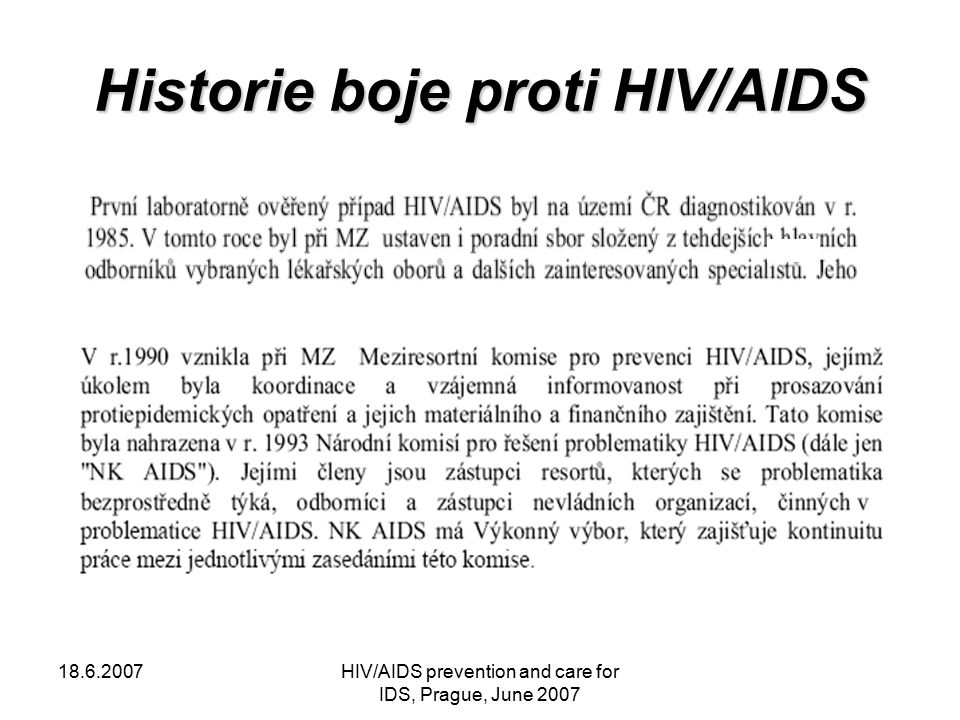18.6.2007HIV/AIDS prevention and care for IDS, Prague, June 2007 Historie boje proti HIV/AIDS