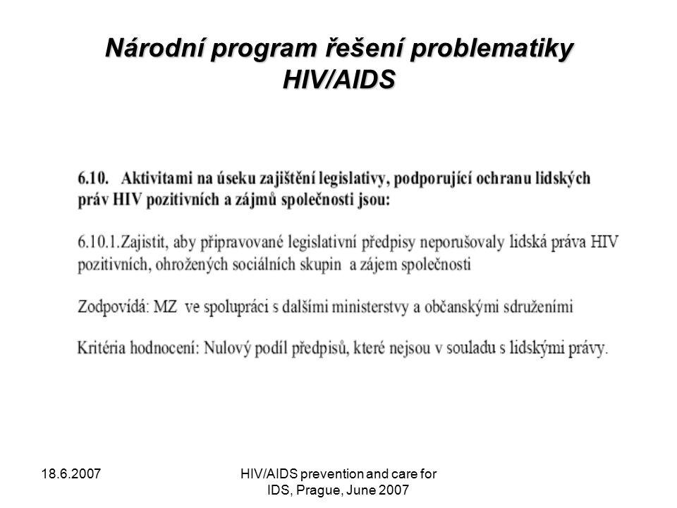18.6.2007HIV/AIDS prevention and care for IDS, Prague, June 2007 Incidence HIV v ČR Česká republika dosud patří k evropským zemím s nejnižším počtem případů infekce HIV a onemocnění AIDS.
