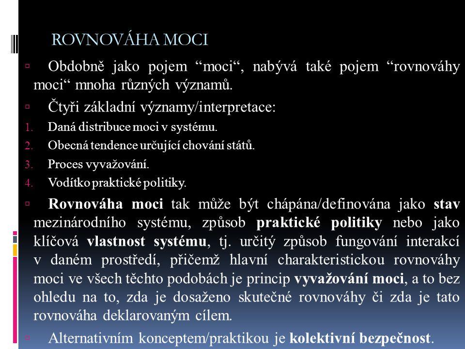 """ROVNOVÁHA MOCI  Obdobně jako pojem """"moci"""", nabývá také pojem """"rovnováhy moci"""" mnoha různých významů.  Čtyři základní významy/interpretace: 1. Daná d"""