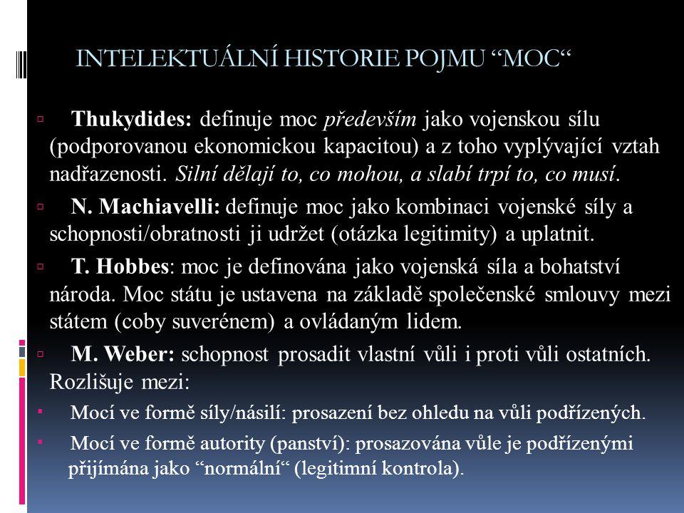 """INTELEKTUÁLNÍ HISTORIE POJMU """"MOC""""  Thukydides: definuje moc především jako vojenskou sílu (podporovanou ekonomickou kapacitou) a z toho vyplývající"""