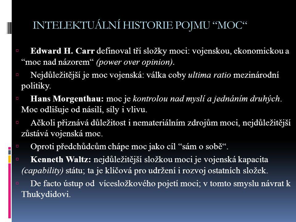 """INTELEKTUÁLNÍ HISTORIE POJMU """"MOC""""  Edward H. Carr definoval tří složky moci: vojenskou, ekonomickou a """"moc nad názorem"""" (power over opinion).  Nejd"""