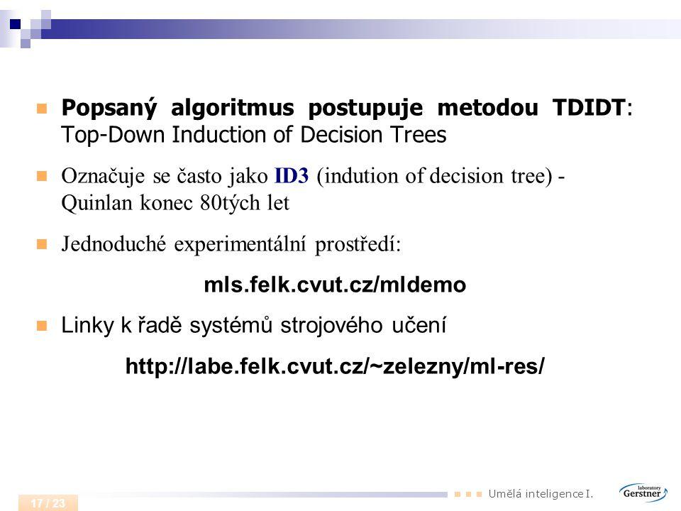 Umělá inteligence I. 17 / 23 Popsaný algoritmus postupuje metodou TDIDT: Top-Down Induction of Decision Trees Označuje se často jako ID3 (indution of