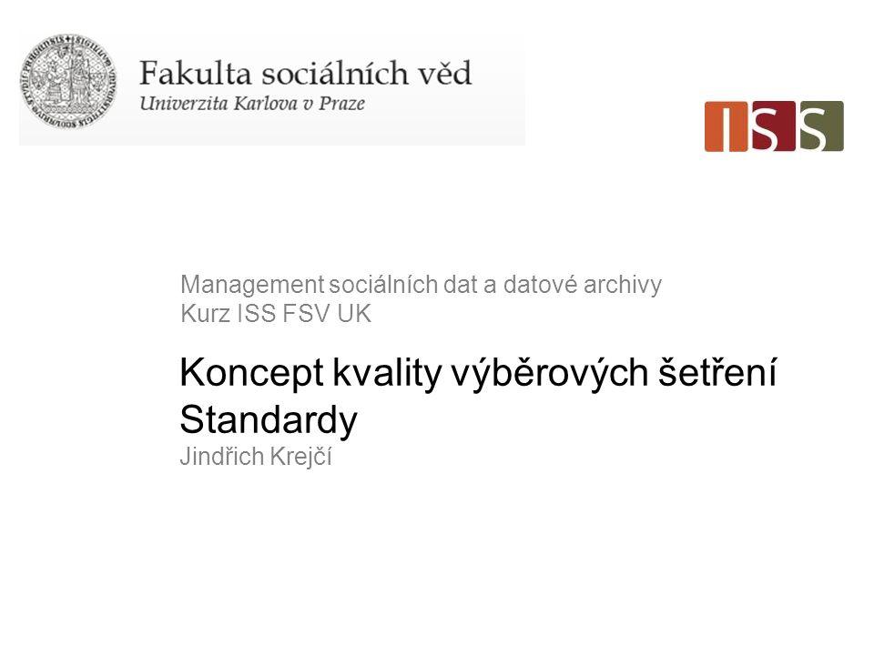 Koncept kvality výběrových šetření Standardy Jindřich Krejčí Management sociálních dat a datové archivy Kurz ISS FSV UK