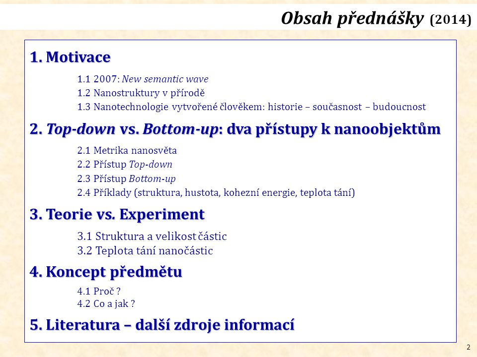 2 Obsah přednášky (2014) 1. Motivace 1.1 2007: New semantic wave 1.2 Nanostruktury v přírodě 1.3 Nanotechnologie vytvořené člověkem: historie – součas