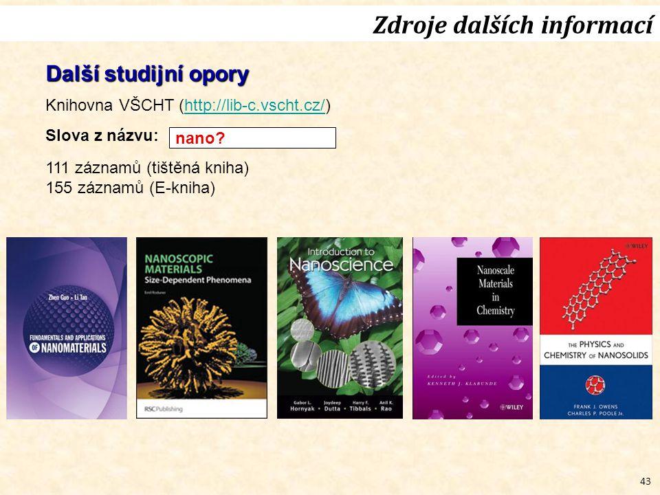 43 Zdroje dalších informací Další studijní opory Knihovna VŠCHT (http://lib-c.vscht.cz/)http://lib-c.vscht.cz/ Slova z názvu: 111 záznamů (tištěná kni