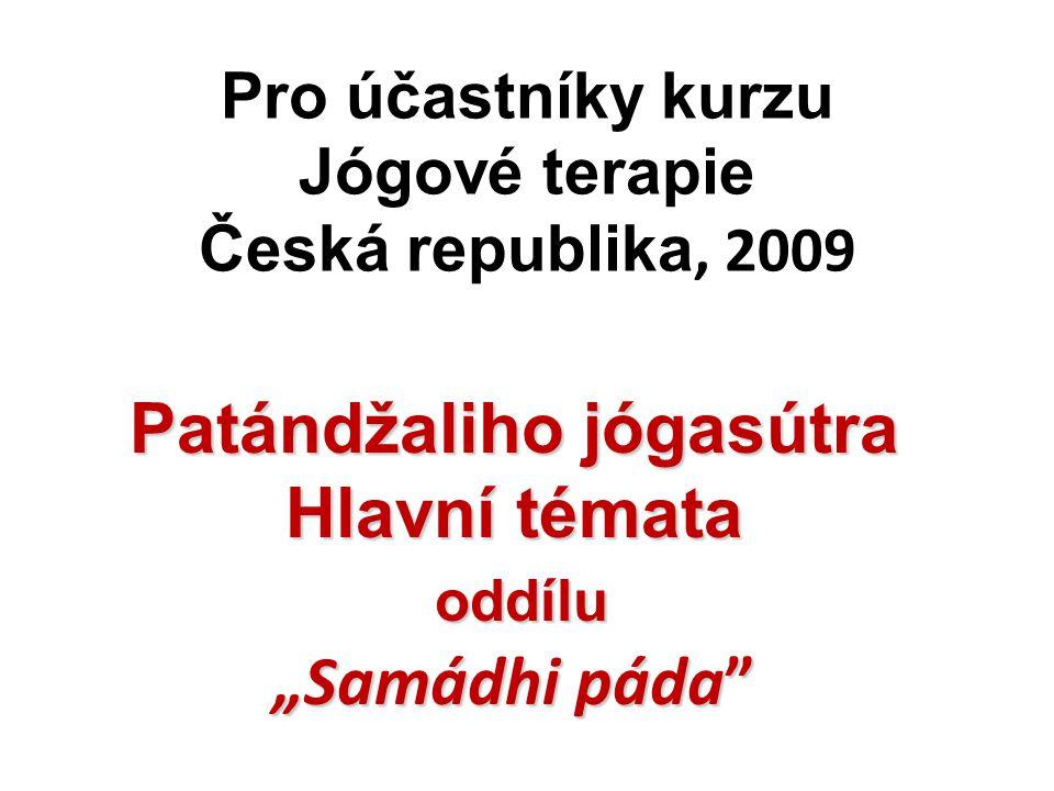 """Hlavní témata oddílu """"Samádhi páda Ref.: PJS - I:1 - 13 1.""""Proč jóga-anušásana ."""